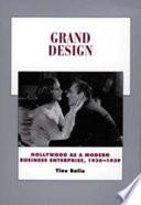 Grand Design, Hollywood as a Modern Business Enterprise, 1930-1939 by Tino Balio PDF
