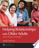 Helping Relationships With Older Adults  : From Theory to Practice