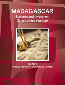Madagascar Business and Investment Opportunities Yearbook Volume 1 Strategic Information  Opportunities  Contacts