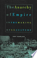 The Anarchy of Empire in the Making of U S  Culture