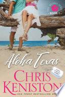 """""""Aloha Texas: Book 1, Aloha Series"""" by Chris Keniston"""