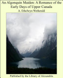 Pdf An Algonquin Maiden: a Romance of the Early Days of Upper Canada