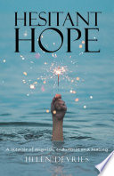 Hesitant Hope  A memoir of anguish  endurance and healing
