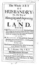 The Whole Art of Husbandry; Or, The Way of Managing and Improving of Land ... To which is Added, the Country-man's Kalendar ... The Third Edition, Corrected