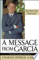 """""""A Message from Garcia: Yes, You Can Succeed"""" by Charles Patrick Garcia"""