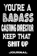 You re a Badass Casting Director Keep That Shit Up