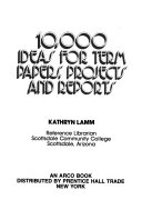 10 000 Ideas For Term Papers Projects And Reports