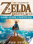 The Legend of Zelda Breath of the Wild Game Guide Unofficial