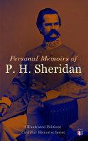 Personal Memoirs of P  H  Sheridan  Illustrated Edition