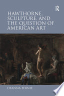 Hawthorne  Sculpture  and the Question of American Art