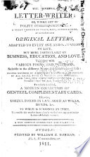 The universal letter-writer; or, Whole art of polite correspondence: containing a great variety of plain, easy, entertaining, and familiar original letters, ... Together with various forms of petitions, ... proper methods of addressing superiors and persons of all ranks ... to which is added, a modern collection of genteel complimentary cards. Likewise, useful forms in law, such as wills, bonds, &c. To which is subjoined an index...