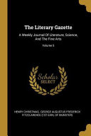 The Literary Gazette   a Weekly Journal of Literature  Science and the Fine Arts  Microform