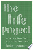 """The Life Project: The Extraordinary Story of 70,000 Ordinary Lives"" by Helen Pearson"