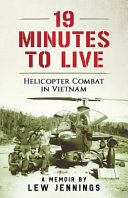 19 Minutes to Live   Helicopter Combat in Vietnam Book