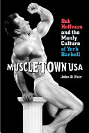 Muscletown USA: Bob Hoffman and the Manly Culture of York ...
