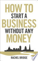 """How To Start a Business without Any Money"" by Rachel Bridge"