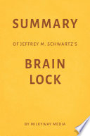 Summary of Jeffrey M. Schwartz's Brain Lock by Milkyway Media
