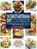 The Complete Mediterranean Diet Cookbook for Beginners 2021 Book