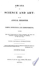 Arcana of Science and Art  Or  An Annual Register of Useful Inventions and Improvements  Discoveries and New Facts  in Mechanics  Chemistry  Natural History  and Social Economy