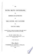 The Young Man's Counsellor, Or, Sketches and Illustrations of the Duties and Dangers of Young Men; Designed to be a Guide to Success in this Life and to Happiness in the Life which is to Come by Daniel Wise PDF