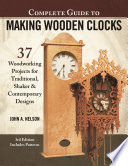 Complete Guide to Making Wooden Clocks  3rd Edition