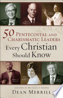 50 Pentecostal and Charismatic Leaders Every Christian Should Know Book