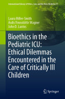 Bioethics in the Pediatric ICU  Ethical Dilemmas Encountered in the Care of Critically Ill Children
