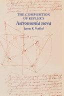 The Composition of Kepler's Astronomia Nova