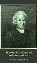 The beauties of Emanuel Swedenborg, with a preliminary dissertation upon his life and writings, tr. by R. Socius