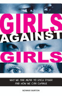 Girls Against Girls: Why We Are Mean to Each Other and How ...