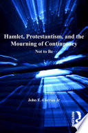 Hamlet  Protestantism  and the Mourning of Contingency