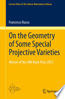 On the Geometry of Some Special Projective Varieties