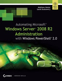 AUTOMATING MICROSOFT WINDOWS SERVER 2008 R2 ADMINISTRATION WITH WINDOWS POWERSHELL 2 0