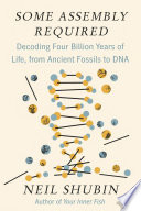 link to Some assembly required : decoding four billion years of life, from ancient fossils to DNA in the TCC library catalog