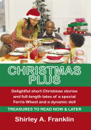 Christmas Plus Delightful Short Christmas Stories and Full-Length Tales of a Special Ferris Wheel and a Dynamic Doll