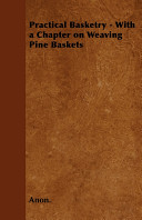 Practical Basketry   With a Chapter on Weaving Pine Baskets