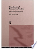A Handbook of Persuasive Tactics  : A Practical Language Guide