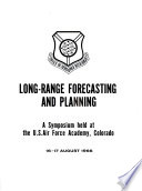 Long Range Forecasting And Planning A Symposium Held At The U S Air Force Academy Colorade 16 17 August 1966