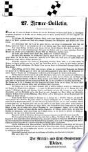 27. Armee-Bulletin. Den 26. und 27. hatten die Spitzen der Colonne der unter Sr. Durchlaucht dem Feldmarschall Fürsten zu Windischgrätz vorrückenden Hauptarmee die Rebellen aus der Stellung hinter der Tarna zwischen Kápolna und Kaál angegeriffen und zurückgeworfen ...