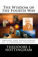 The Wisdom of the Fourth Way: Origins and Applications of a Perennial Teaching