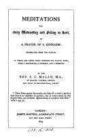 Meditations for every Wednesday and Friday in Lent on a prayer of s. Ephraem, tr. from the Russ.To which are added short homilies for Passion week from s. Chrysostom, s. Severian and s. Ephraem. By S. C. Malan