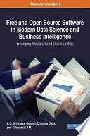Free and Open Source Software in Modern Data Science and Business Intelligence  Emerging Research and Opportunities