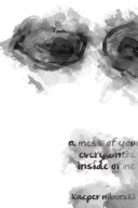 a mess of you everywhere inside of me