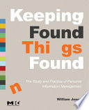 Keeping Found Things Found  The Study and Practice of Personal Information Management Book