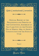 Official Report Of The Proceedings And Debates Of The Convention Assembled At Salt Lake City On The Fourth Day Of March 1895 To Adopt A Constitution For The State Of Utah Vol 2 Classic Reprint