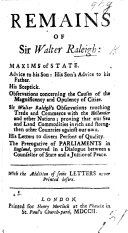 Remains of Sir Walter Raleigh; viz. Maxims of State. Advice ...