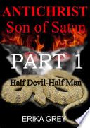 The Antichrist Son of Satan Part 1