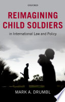 Reimagining Child Soldiers In International Law And Policy Book