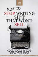 How To Stop Writing Sh T That Won T Sell