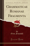 Grammaticae Romanae Fragmenta, Vol. 1 (Classic Reprint)